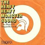 Heavy Heavy Monster Sound: Trojan Records Story