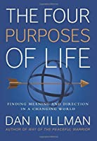 The Four Purposes of Life: Finding Meaning and Direction in a Changing World by Dan Millman(2016-01-05)