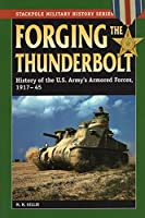 Forging the Thunderbolt: History of the U.s. Army's Armored Forces, 1917-45 (Stackpole Military History)