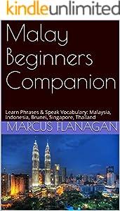 Malay Beginners Companion: Learn Phrases & Speak Vocabulary: Malaysia, Indonesia, Brunei, Singapore, Thailand (English Edition)