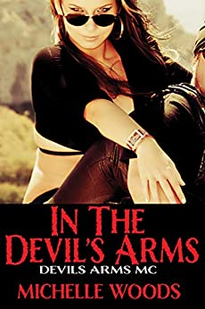 In the Devils Arms (Devils Arms MC Book 1) by [Woods, Michelle]