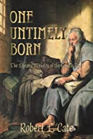 One Untimely Born: The Life And Ministry of the Apostle Paul