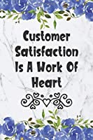 Customer Satisfaction Is A Work Of Heart: Blank Lined Journal For Cashiers Floral Notebook Cashier Gifts