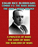 The Mars Books: The Original John Carter Trilogy: A Princess of Mars/The Gods of Mars/The Warlord of Mars (Edgar Rice Burroughs Combo)