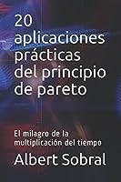 20 aplicaciones prácticas del principio de pareto: El milagro de la multiplicación del tiempo
