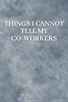 Things I Cannot Tell My Coworkers: Lined Journal, 120 Pages, 6 x 9, Soft Cover, Matte Finish (Marble)