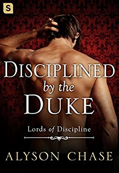 Disciplined by the Duke (Lords of Discipline Book 1) by [Chase, Alyson]