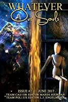 Whatever Our Souls Issue #2: June 2017