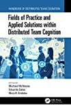 Fields of Practice and Applied Solutions within Distributed Team Cognition