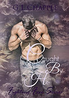 Caught by Her (Fighting Free Book 2) by [Chapple, GL]
