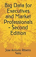 Big Data for Executives and Market Professionals - Second Edition