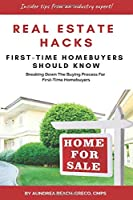 Real Estate Hacks First-Time Homebuyers Should Know: Breaking Down the Buying Process For First-time Homebuyers
