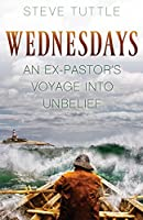 Wednesdays: An Ex-Pastor's Voyage Into Unbelief