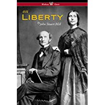 On Liberty (Wisehouse Classics - The Authoritative Harvard Edition 1909)
