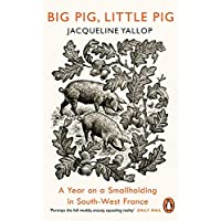 Big Pig, Little Pig: A Year on a Smallholding in South-West France