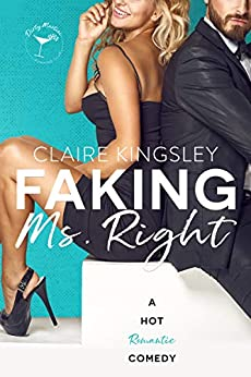 Faking Ms. Right: A Hot Romantic Comedy by [Kingsley, Claire]