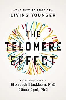 The Telomere Effect: A Revolutionary Approach to Living Younger, Healthier, Longer by [Blackburn, Elizabeth, Epel, Elissa]