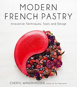 Modern French Pastry: Innovative Techniques, Tools and Design by [Wakerhauser, Cheryl]