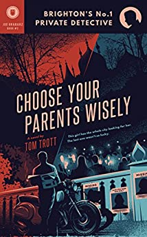 [Trott, Tom]のChoose Your Parents Wisely (Brighton's No.1 Private Detective Book 2) (English Edition)