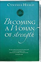 Becoming a Woman of Strength: The Eyes of the Lord Search the Whole Earth in Order to Strengthen Those Whose Hearts Are Fully Committed to Him, 2 Chronicles 16:9 (Becoming a Woman of . . .)