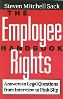 The Employee Rights Handbook: Answers to Legal Questions--From Interview to Pink Slip