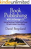 Book Publishing With InDesign CC: Using Desktop Publishing Power To Self-Publish Your Book (English Edition)