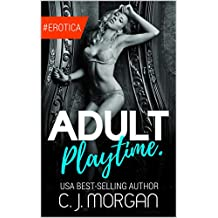 ADULT PLAYTIME: Naughty, Forbidden Stories of Romance and Exciting Adult Fun. Naughty Erotic Anthologies to Heat up your Playtime!