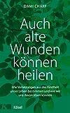 Auch alte Wunden können heilen: Wie Verletzungen aus der Kindheit unser Leben bestimmen und wie wir uns davon lösen können (German Edition)