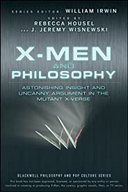 X-Men and Philosophy: Astonishing Insight and Uncanny Argument in the Mutant X-Verse: 11