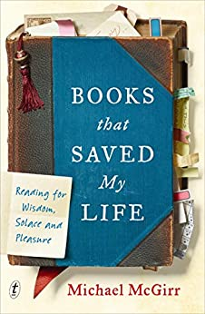Books that Saved My Life: Reading for Wisdom, Solace and Pleasure by [McGirr, Michael]