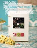 Sharing Your Story: Recording Life's Moments in Mini Albums (Creating Keepsakes (CK Media Paperback))
