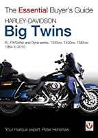 Harley-Davidson Big Twins: FL, FX/Softail and Dyna series. 1340cc, 1450cc, 1584cc 1984-2010 (The Essential Buyer's Guide)