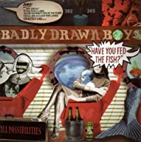 Have You Fed The Fish? by Badly Drawn Boy (2002-12-24)