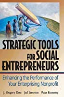 Strategic Tools for Social Entrepreneurs: Enhancing the Performance of Your Enterprising Nonprofit by J. Gregory Dees Jed Emerson Peter Economy(2002-02-20)