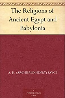 The Religions of Ancient Egypt and Babylonia by [Sayce, A. H. (Archibald Henry)]