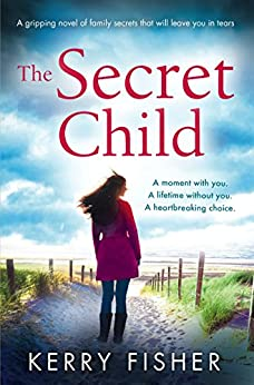 The Secret Child: A gripping novel of family secrets by [Fisher, Kerry]