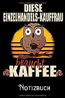 Diese Einzelhandels-Kauffrau braucht Kaffee - Notizbuch: DIN A5 Notizbuch / Notizheft /Journal mit Punkteraster und 120 Seiten. Perfektes Geburtstag Geschenk von Kollegen fuer Kollege fuer den passenden Beruf.