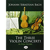 Bach: The Three Violin Concerti in Full Score