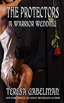 A Warrior Wedding (The Protectors Series) Book #7 by [Gabelman, Teresa]