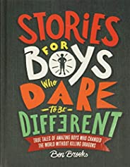 Stories for Boys Who Dare to Be Different: True Tales of Amazing Boys Who Changed the World Without Killing Dr