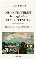 Die Handschrift des Legionaers Franz Eckstein: Spurensuche eines Jahrhunderts