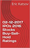 02-12-2017  IPOs 2016  Stocks Buy-Sell-Hold Ratings (Buy-Sell-Hold+stocks iPhone app) (English Edition)