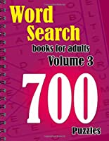Word search books for adults Volume 3: With 700 Puzzles