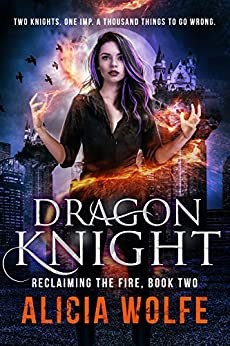 Dragon Knight: A New Adult Fantasy Novel (Reclaiming the Fire Book 2) by [Wolfe, Alicia]