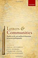 Letters and Communities: Studies in the Socio-Political Dimensions of Ancient Epistolography
