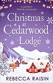 Christmas At Cedarwood Lodge: Celebrations and Confetti at Cedarwood Lodge / Brides and Bouquets at Cedarwood Lodge / Midnight and Mistletoe at Cedarwood Lodge by [Raisin, Rebecca]