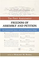 Freedom of Assembly and Petition: The First Amendment, Its Constitutional History and the Contemporary Debate (Bill of Rights)