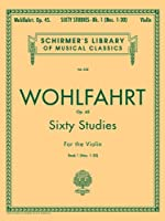 Sixty Studies for the Violin, Op. 45: Book 1 (Schirmer's Library of Musical Classics)