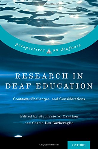 Download Research in Deaf Education: Contexts, Challenges, and Considerations (Perspectives on Deafness) 0190455659