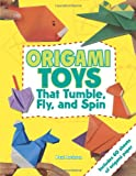 Origami Toys: That Tumble, Fly, and Spin
